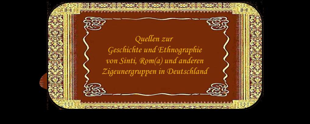 Quellen zur Geschichte und Ethnographie von Sinti, Rom(a) und anderen Zigeunergruppen in Deutschland